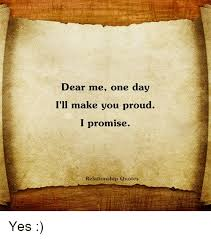dear one day i ll make you proud i promise relationship quotes