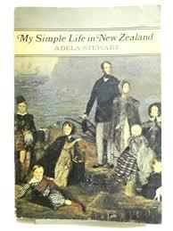 My Simple Life in New Zealand: Amazon.co.uk: Stewart, Adela B: Books