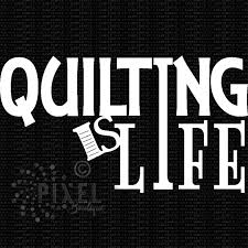 Quilting Is Life Vinyl Decal Pixelboutique