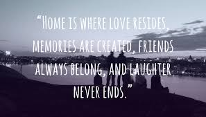"""quote """"home is where love resides memories are created friends"""