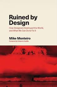 ruined by design how designers destroyed the world and what we