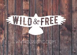 Wild And Free Decal Eagle Decal Car Decal Yeti Decal Patriotic Slrustic