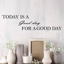 Amazon Com Vinyl Wall Decal Stickers Today Is A Good Day Motivation Positive Quote Words Letters 2001ig 22 5 In X5 5 In Kitchen Dining
