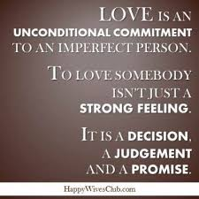 love is an unconditional commitment to an imperfect person to