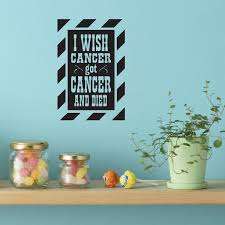 I Wish Cancer Got Cancer And Died Vinyl Wall Decal Wall Quote Wall Decor