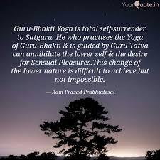 guru bhakti yoga is total quotes writings by ram prasad