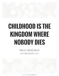 childhood is the kingdom where nobody dies picture quotes