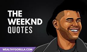 exhilarating the weeknd quotes to remember wealthy gorilla