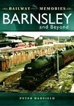 Railway Memories: Barnsley and Beyond : Peter Hadfield : 9781473856486