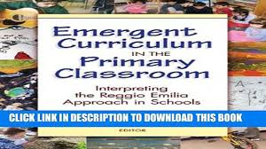 New] Emergent Curriculum in the Primary Classroom: Interpreting the Reggio  Emilia Approach in - video dailymotion