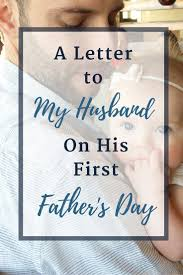 To My Husband On His First Father S Day This Is Who You Are Fathers Day Letters Happy Father S Day Husband First Fathers Day