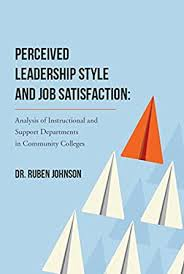 Amazon.com: Perceived Leadership Style and Job Satisfaction: Analysis of  Instructional and Support Departments in Community Colleges eBook: Johnson,  Ruben: Kindle Store
