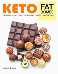 Keto Fat Bombs: 70 Sweet & Savory Recipes for Ketogenic, Paleo ...