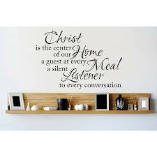 Design With Vinyl Christ Is The Center Of Our Home A Guest At Every Meal A Silent Listener Wall Decal Reviews Wayfair