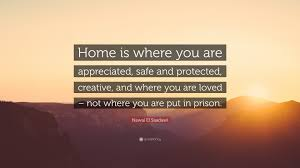"""nawal el saadawi quote """"home is where you are appreciated safe"""