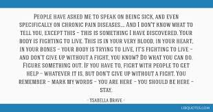 People have asked me to speak on being sick, and even specifically on  chronic pain diseases....