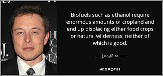 elon musk quote biofuels such as ethanol require enormous amounts