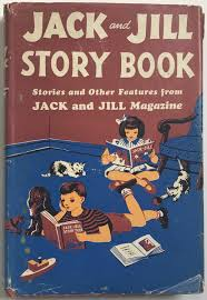 Jack and Jill Story Book: Stories and Other Features from Jack and ...