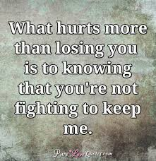 what hurts more than losing you is to knowing that you re not
