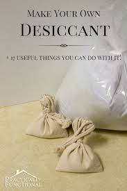 make your own desiccant 17 everyday uses