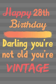 happy th birthday darling you re not old you re vintage cute