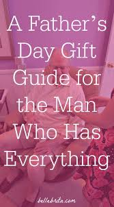 a father s day gift guide for the man