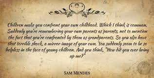 sam mendes children make you confront your own childhood which i