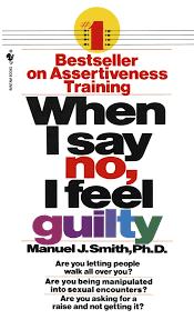 When I Say No, I Feel Guilty: Smith, Manuel J.: 8601300325682 ...