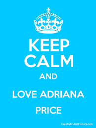 KEEP CALM AND LOVE ADRIANA PRICE - Keep Calm and Posters Generator, Maker  For Free - KeepCalmAndPosters.com