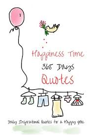 happiness time days quotes daily inspirational quotes for a