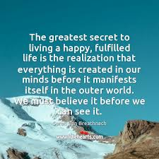 the greatest secret to living a happy fulfilled life is the