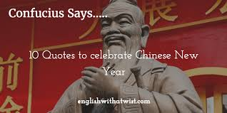 confucius says quotes to celebrate chinese new year english