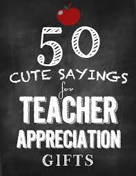 cute sayings for teacher appreciation gifts
