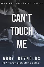 Can't Touch Me (Break Book 4) - Kindle edition by Reynolds, Abby.  Literature & Fiction Kindle eBooks @ Amazon.com.