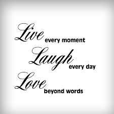 Live Laugh Love Live Every Moment Laugh Everyday Love Beyond Words Wall Decal Vinyl Home House Wall Vinyl Decal Decor
