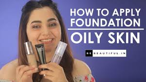 how to apply foundation on oily skin