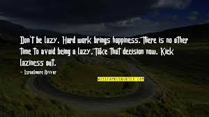 hard work brings happiness quotes top famous quotes about hard