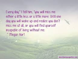 one day you ll miss me quotes top quotes about one day you ll