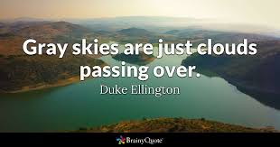 duke ellington gray skies are just clouds passing over