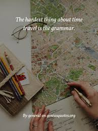 the hardest thing about time travel geniusquotes