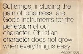 sufferings including the pain of loneliness are god s