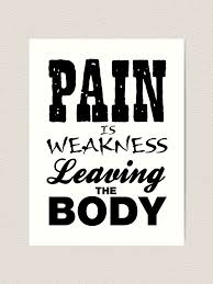 Pain Is Weakness Leaving The Body Workout Gym Art Print By Carbonclothing Redbubble