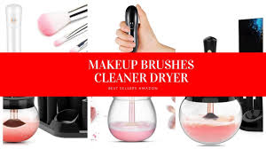 top 10 best makeup brushes cleaner