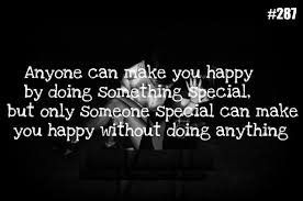 anyone can make you happy by doing something special but only