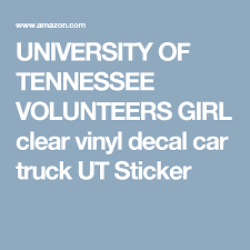 University Of Tennessee Volunteers Girl Clear Vinyl Decal Car Truck Ut Sticker University Of Tennessee Car Decals Vinyl Tennessee Volunteers