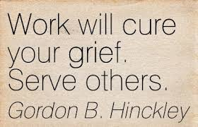 work will cure your grief serve others gordon b hinckley