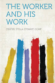 The Worker and His Work: comp, Center Stella Stewart: 9781290986076:  Amazon.com: Books