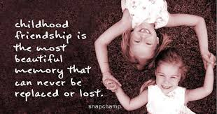 childhood friendship is the most beautiful memory quotes