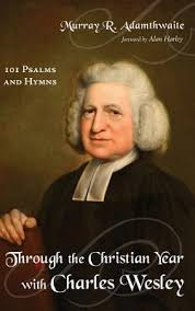 Through the Christian Year with Charles Wesley: Murray R. Adamthwaite, Alan  Harley: 9781498237581 - Christianbook.com
