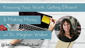 Knowing Your Worth, Getting Efficient & Making Money w/ Dr. Meghan ...